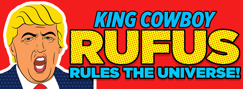 King Cowboy Rufus Rules The Universe